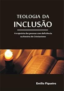 Baixar TEOLOGIA DA INCLUSÃO: A trajetória das pessoas com deficiência na história do Cristianismo pdf, epub, ebook