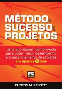 Baixar Método de Sucesso em Projetos – Uma abordagem comprovada para obter maior desempenho em gerenciamento de projetos em apenas 5 dias pdf, epub, ebook