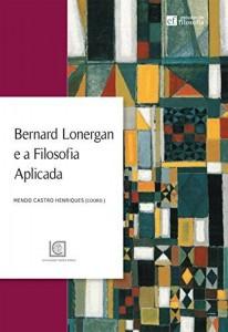 Baixar Bernard Lonergan e a Filosofia Aplicada pdf, epub, ebook
