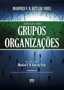 Baixar Reflexões sobre Grupos e Organizações – No divã com Manfred Kets de Vries pdf, epub, ebook