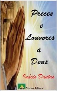 Baixar Preces e Louvores a Deus (Motivação e Autoajuda) pdf, epub, eBook