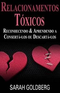 Baixar Relacionamentos Tóxicos: Reconhecendo &  Aprendendo A Consertá-Los Ou Descartá-Los pdf, epub, eBook