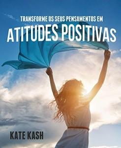Baixar Transforme os seus pensamentos em atitudes positivas pdf, epub, eBook