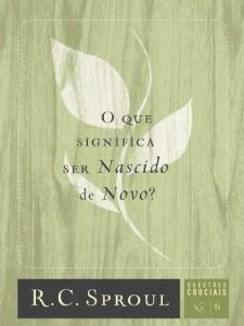 Baixar O que Significa ser Nascido de Novo? (Série Questões Cruciais Livro 6) pdf, epub, ebook