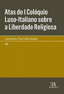 Baixar Atas do I Colóquio Luso-Italiano sobre a Liberdade Religiosa pdf, epub, eBook