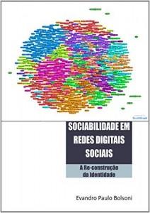 Baixar SOCIABILIDADE EM REDES DIGITAIS SOCIAIS: A RE-CONSTRUÇÃO DA IDENTIDADE pdf, epub, eBook
