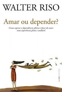 Baixar Amar ou depender?: Como superar a dependência afetiva e fazer do amor uma experiência plena e saudável pdf, epub, eBook