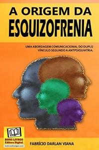 Baixar A origem da esquizofrenia: Uma abordagem comunicacional do duplo vínculo segundo a antipsiquiatria pdf, epub, eBook