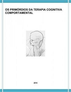 Baixar OS PRIMÓRDIOS DA TERAPIA COGNITIVA COMPORTAMENTAL pdf, epub, eBook