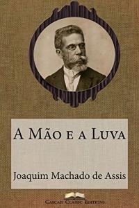 Baixar A Mão e a Luva (Edição Especial Ilustrada): Com biografia do autor e índice activo (Grandes Clássicos Luso-Brasileiros Livro 19) pdf, epub, eBook