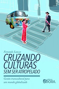Baixar Cruzando culturas sem ser atropelado – Gestão transcultural para um mundo globalizado pdf, epub, eBook