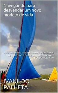 Baixar Navegando para desvendar um novo modelo de vida: Este livro  narra o que PRAINHA já perdeu ao longo dos anos. Desde quando começou o seu povoamento. pdf, epub, eBook