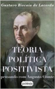 Baixar Teoria política positivista: Pensando com Augusto Comte (Série Filosofia, Positivismo e Educação Livro 4) pdf, epub, eBook