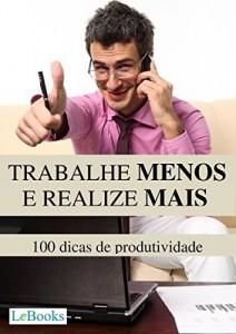 Baixar Trabalhe menos e realize mais: 100 dicas de produtividade (Coleção Autoajuda) pdf, epub, eBook