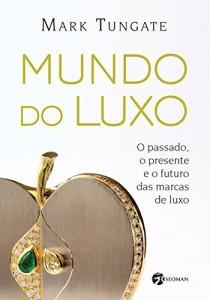 Baixar Mundo do Luxo: O Passado, o Presente e o Futuro das Marcas de Luxo pdf, epub, ebook