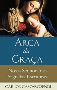 Baixar Arca da Graça: Nossa Senhora nas Sagradas Escrituras pdf, epub, ebook