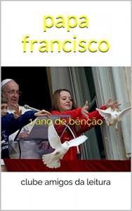 Baixar papa francisco: 1 ano de bênção pdf, epub, eBook