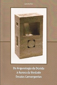 Baixar Da Arqueologia da Dúvida à Aurora da Verdade: Ensaios Convergentes pdf, epub, ebook