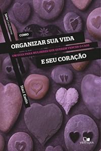Baixar Como organizar sua vida e seu coração: Um guia para mulheres que querem vencer o caos (Cruciforme) pdf, epub, ebook