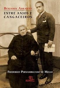 Baixar Benjamin Abrahão: Entre Anjos e Cangaceiros pdf, epub, eBook