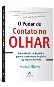 Baixar O Poder do Contato no Olhar – Entendendo os Segredos para o Sucesso nos Negócios, no Amor e na Vida pdf, epub, eBook