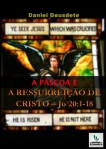 Baixar A Páscoa e a Ressurreição de Cristo: Compreendendo pela exposição bíblica os mistérios de Deus pdf, epub, eBook