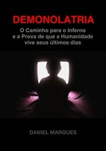 Baixar Demonolatria: O Caminho para o Inferno e a prova de que a Humanidade vive seus Últimos Dias pdf, epub, ebook