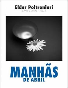 Baixar Manhãs de Abril: Série Contos Vol.2 pdf, epub, eBook