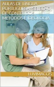 Baixar AULAS DE LÍNGUA PORTUGUESA: seleção de conteúdos, de métodos e de ideologia pdf, epub, eBook
