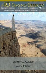 Baixar 40 Dias no Deserto: Descubra os mais bem guardados segredos do mestre e como você pode mudar sua vida em 40 dias pdf, epub, ebook