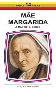Baixar Mãe Margarida: A mãe de Dom Bosco pdf, epub, eBook
