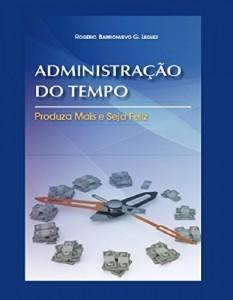 Baixar Administração do Tempo: Produza mais e seja feliz pdf, epub, eBook