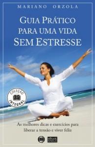 Baixar GUIA PRÁTICO PARA UMA VIDA SEM ESTRESSE: As melhores dicas e exercícios para liberar a tensão e viver feliz (COLEÇÃO INTEGRAL Livro 1) pdf, epub, ebook