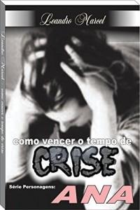Baixar Como vencer o tempo de crise – Ana: .Série – Como vencer o tempo de crise (Como vencer o tempo de Crise – Personagens Bíblicos Livro 1) pdf, epub, eBook