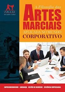 Baixar A Filosofia das Artes Marciais Aplicada no Mundo Corporativo pdf, epub, eBook
