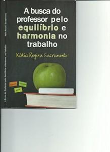 Baixar A BUSCA DO PROFESSOR PELO EQUILÍBRIO E HARMONIA NO TRABALHO pdf, epub, eBook