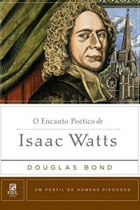 Baixar O Encanto Poético de Isaac Watts (Um perfil de Homens Piedosos) pdf, epub, ebook