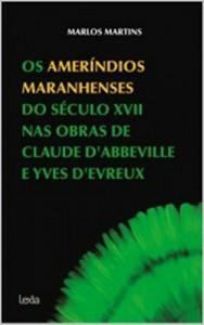 Baixar Os ameríndios maranhenses do século XVII nas obras de Claude D'Abbeville e Yves D'Evreux pdf, epub, eBook