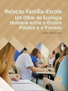 Baixar Relação Família-Escola: Um Olhar de Ecologia Humana entre o Ensino Público e o Privado pdf, epub, ebook