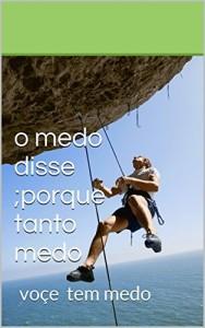 Baixar o medo disse ;porque tanto medo: voce    tem medo de altura (presos na internet 3 o medo disse ,porque tanto medo) pdf, epub, eBook