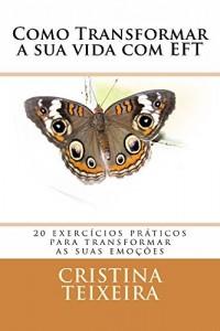 Baixar Como transformar a sua vida com EFT: 20 exercícios para ter uma vida melhor pdf, epub, ebook