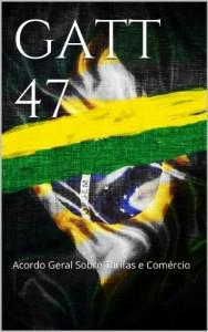 Baixar GATT 47: Acordo Geral Sobre Tarifas e Comércio (Direito Transparente Livro 15) pdf, epub, ebook