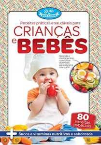 Baixar Receitas Práticas e Saudáveis para Crianças e Bebês (Guia da Boa Saúde) pdf, epub, eBook