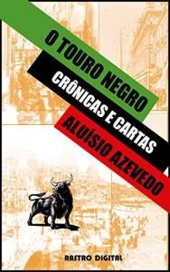 Baixar O TOURO NEGRO – ALUÍSIO AZEVEDO (REVISADO,COM NOTAS E COMENTÁRIOS)(ILUSTRADO)(BIOGRAFIA): CRÔNICAS E CARTAS pdf, epub, eBook
