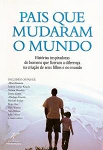 Baixar Pais que mudaram o mundo: Histórias inspiradoras de homens que fizeram a diferença  para  seus filhos e no mundo pdf, epub, eBook