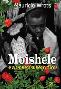 Baixar Moishele e a roseira sem flor pdf, epub, eBook