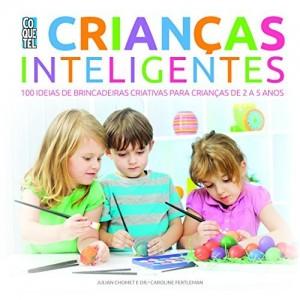 Baixar Crianças Inteligentes: 100 ideias de brincadeiras criativas para crianças de 2 a 5 anos (Jogos Inteligentes) pdf, epub, eBook