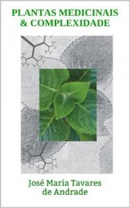 Baixar PLANTAS MEDICINAIS & COMPLEXIDADE: José Maria Tavares de Andrade pdf, epub, ebook