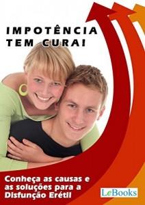 Baixar Impotência tem cura!: Conheça as causas e as soluções para a Disfunção Erétil (Coleção Saúde) pdf, epub, eBook