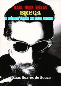 Baixar RAUL ROCK SEIXAS BREGA: A Música Brega do Rei do Rock Brasileiro pdf, epub, eBook